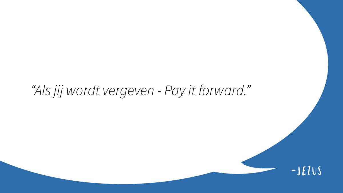 Als jij wordt vergeven - pay it forward | Uitspraak Jezus